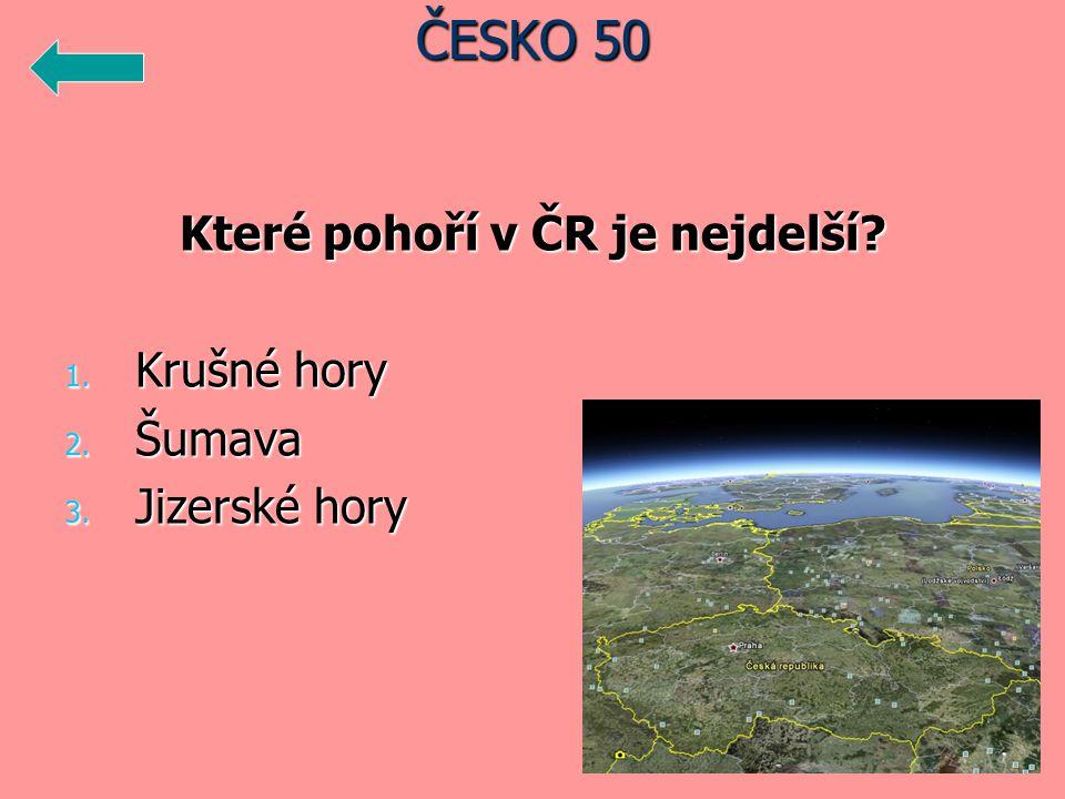 Které pohoří v ČR je nejdelší 1. Krušné hory 2. Šumava 3. Jizerské hory ČESKO 50