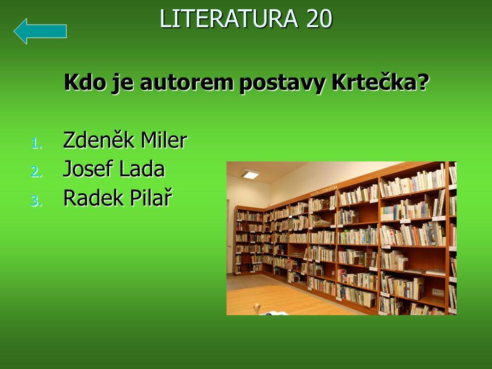 Kdo je autorem postavy Krtečka? 1. Zdeněk Miler 2. Josef Lada 3. Radek Pilař LITERATURA 20