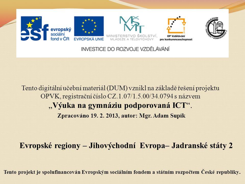 Evropské regiony – Jihovýchodní Evropa– Jadranské státy 2 Tento digitální učební materiál (DUM) vznikl na základě řešení projektu OPVK, registrační čí