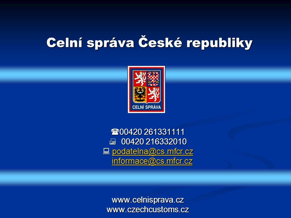 00420 261331111  00420 216332010  podatelna@cs.mfcr.cz informace@cs.mfcr.cz www.celnisprava.cz www.czechcustoms.cz podatelna@cs.mfcr.czinformace@c