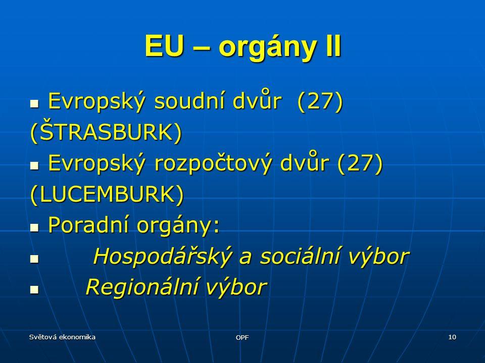 Světová ekonomika OPF 10 Evropský soudní dvůr (27) Evropský soudní dvůr (27)(ŠTRASBURK) Evropský rozpočtový dvůr (27) Evropský rozpočtový dvůr (27)(LU