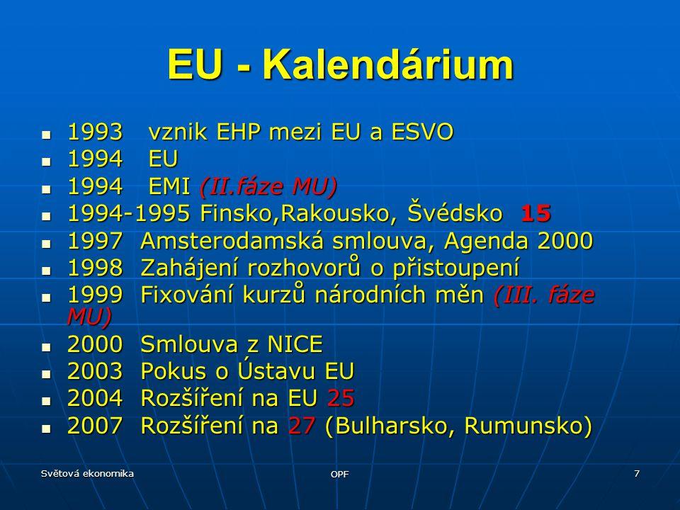 Světová ekonomika OPF 8 EU – Maastrichtská kriteria Země, údaje za rok 1997 Míra inflace Úroková míra Deficit SR v % HDP Veřejný dluh v % HDP Belgie1,45,72,1122,2 Dánsko1,96,2-0,765,1 Finsko1,35,90,955,8 Francie1,25,53,058,0 Irsko1,26,2-0,966,3 Itálie1,86,72,7121,6 Lucembursko1,45,6-1,76,7 Německo1,45,62,761,3 Nizozemí1,85,51,472,1 Portugalsko1,86,22,562,0 Rakousko1,15,62,566,1 Řecko5,29,84,0108,7 Španělsko1,86,32,668,8 Švédsko1,96,50,879,6 Velká Británie 1,87,01,953,4 EU průměr 1,66,31,671,0 Limit2,77,53,060,0