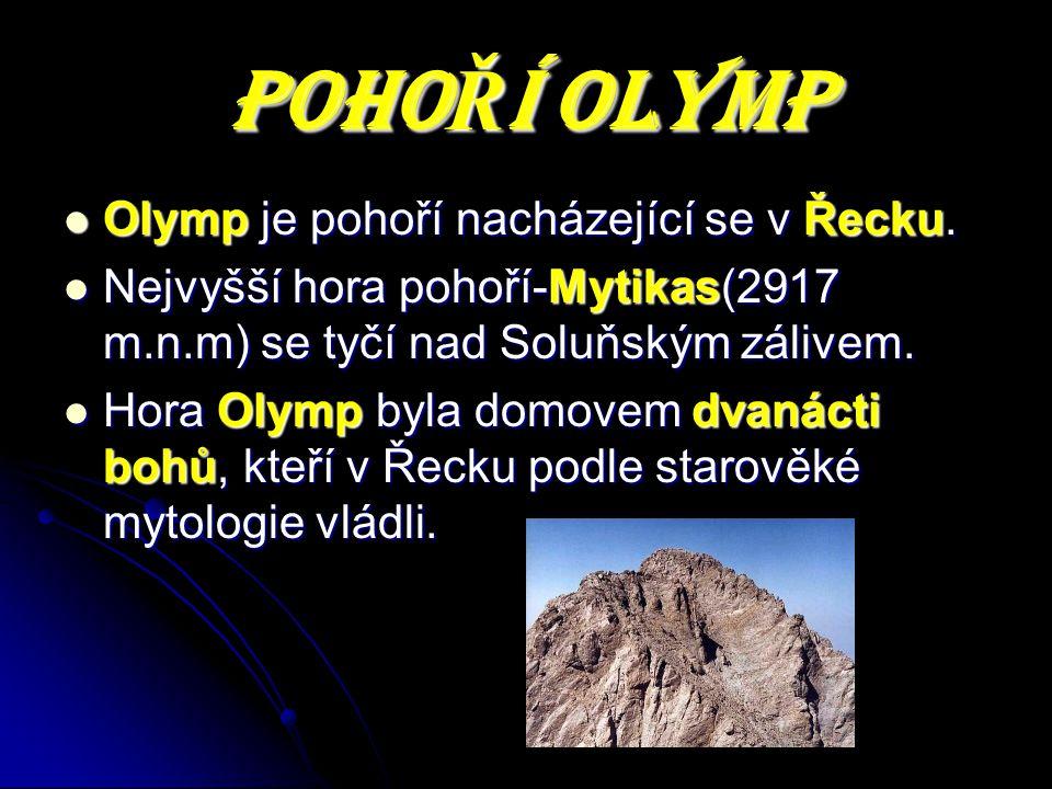 POHO Ř Í OLYMP Olymp je pohoří nacházející se v Řecku. Olymp je pohoří nacházející se v Řecku. Nejvyšší hora pohoří-Mytikas(2917 m.n.m) se tyčí nad So