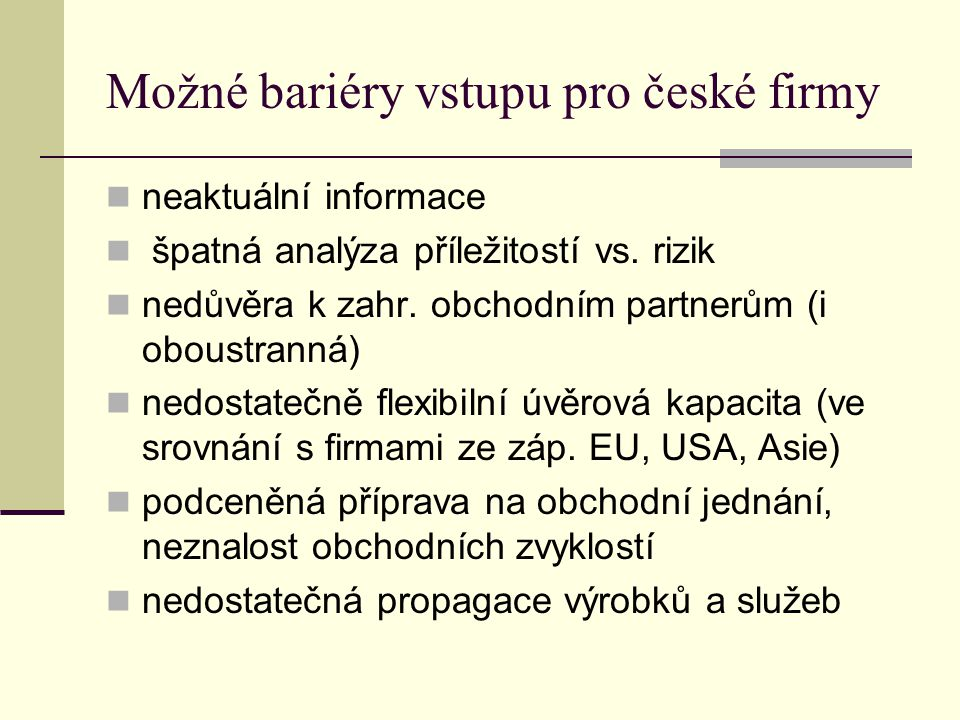 Možné bariéry vstupu pro české firmy neaktuální informace špatná analýza příležitostí vs.