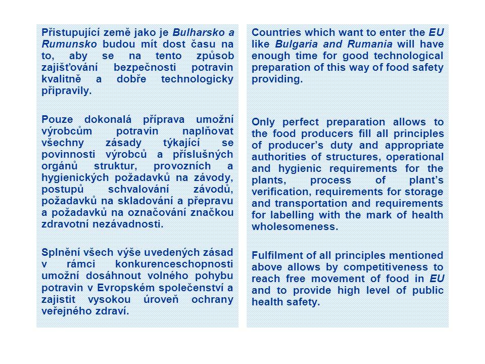 Přistupující země jako je Bulharsko a Rumunsko budou mít dost času na to, aby se na tento způsob zajišťování bezpečnosti potravin kvalitně a dobře tec