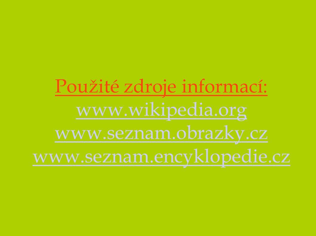 Použité zdroje informací: www.wikipedia.org www.seznam.obrazky.cz www.seznam.encyklopedie.cz