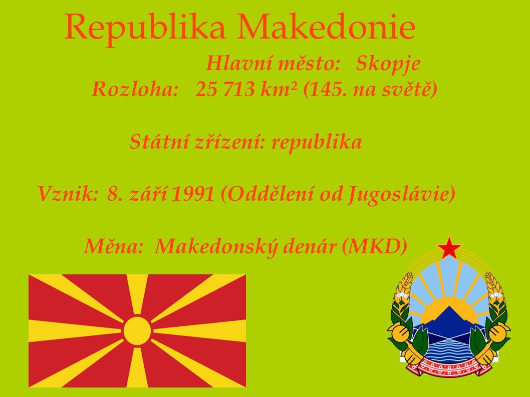 Republika Makedonie Hlavní město: Skopje Rozloha: 25 713 km² (145. na světě)  Státní zřízení: republika Vznik: 8. září 1991 (Oddělení od Jugoslávie)