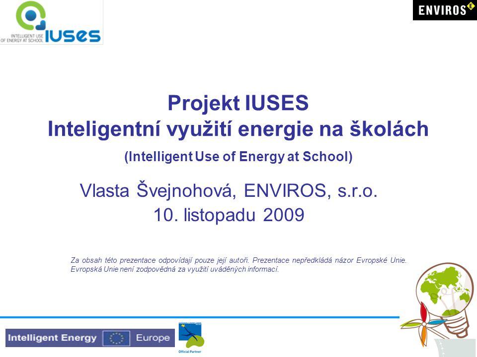 Projekt IUSES Inteligentní využití energie na školách (Intelligent Use of Energy at School) Vlasta Švejnohová, ENVIROS, s.r.o.