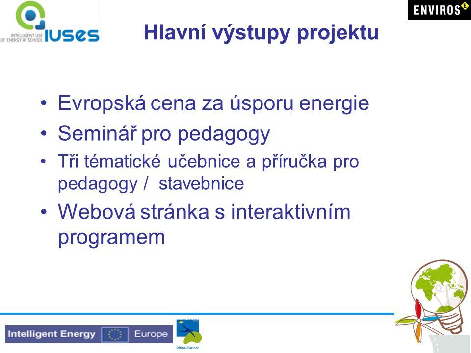 Hlavní výstupy projektu Evropská cena za úsporu energie Seminář pro pedagogy Tři tématické učebnice a příručka pro pedagogy / stavebnice Webová stránka s interaktivním programem