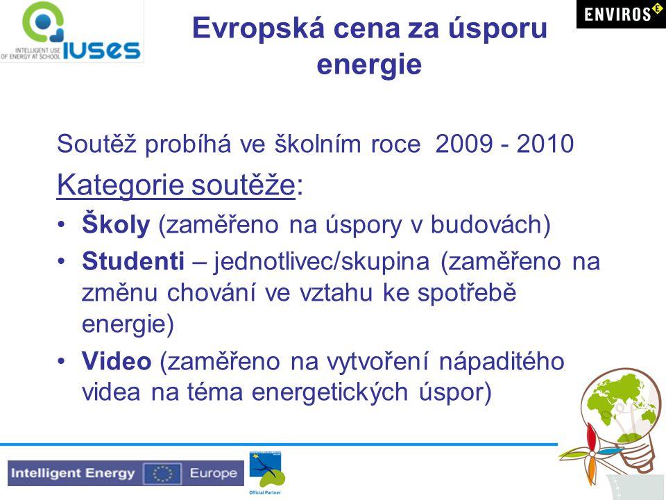 Evropská cena za úsporu energie Soutěž probíhá ve školním roce 2009 - 2010 Kategorie soutěže: Školy (zaměřeno na úspory v budovách) Studenti – jednotlivec/skupina (zaměřeno na změnu chování ve vztahu ke spotřebě energie) Video (zaměřeno na vytvoření nápaditého videa na téma energetických úspor)