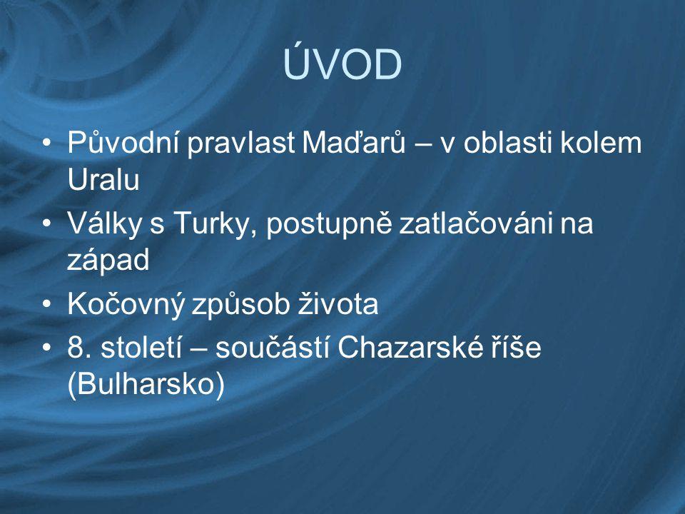 ÚVOD Původní pravlast Maďarů – v oblasti kolem Uralu Války s Turky, postupně zatlačováni na západ Kočovný způsob života 8. století – součástí Chazarsk