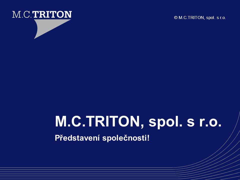 © M.C.TRITON, spol. s r.o. M.C.TRITON, spol. s r.o. Představení společnosti!