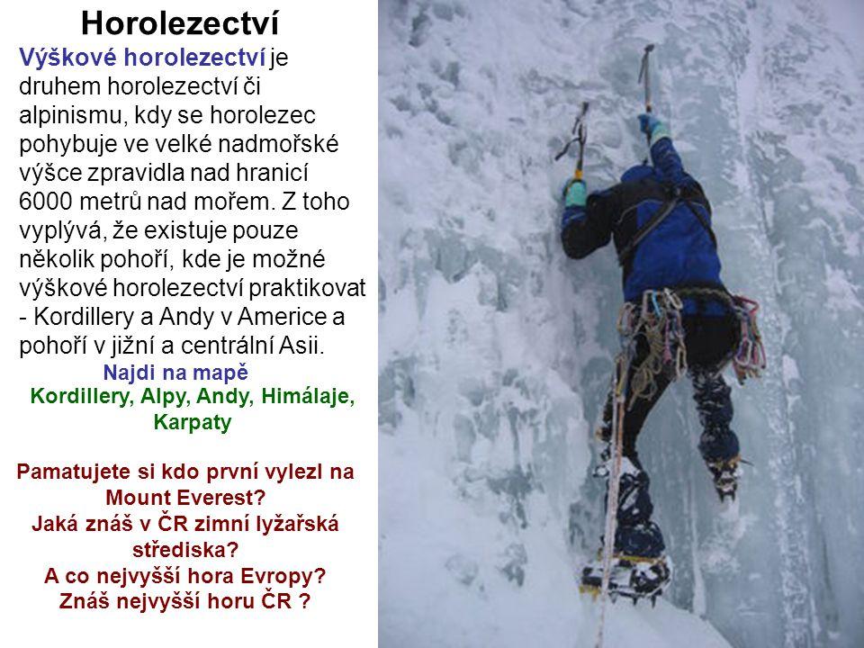 Pamatujete si kdo první vylezl na Mount Everest? Jaká znáš v ČR zimní lyžařská střediska? A co nejvyšší hora Evropy? Znáš nejvyšší horu ČR ? Horolezec