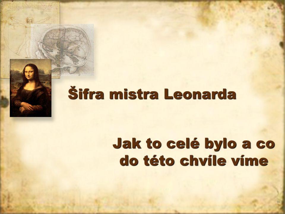 Šifra mistra Leonarda Jak to celé bylo a co do této chvíle víme