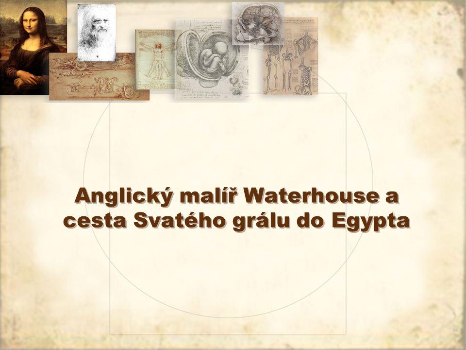 Anglický malíř Waterhouse a cesta Svatého grálu do Egypta