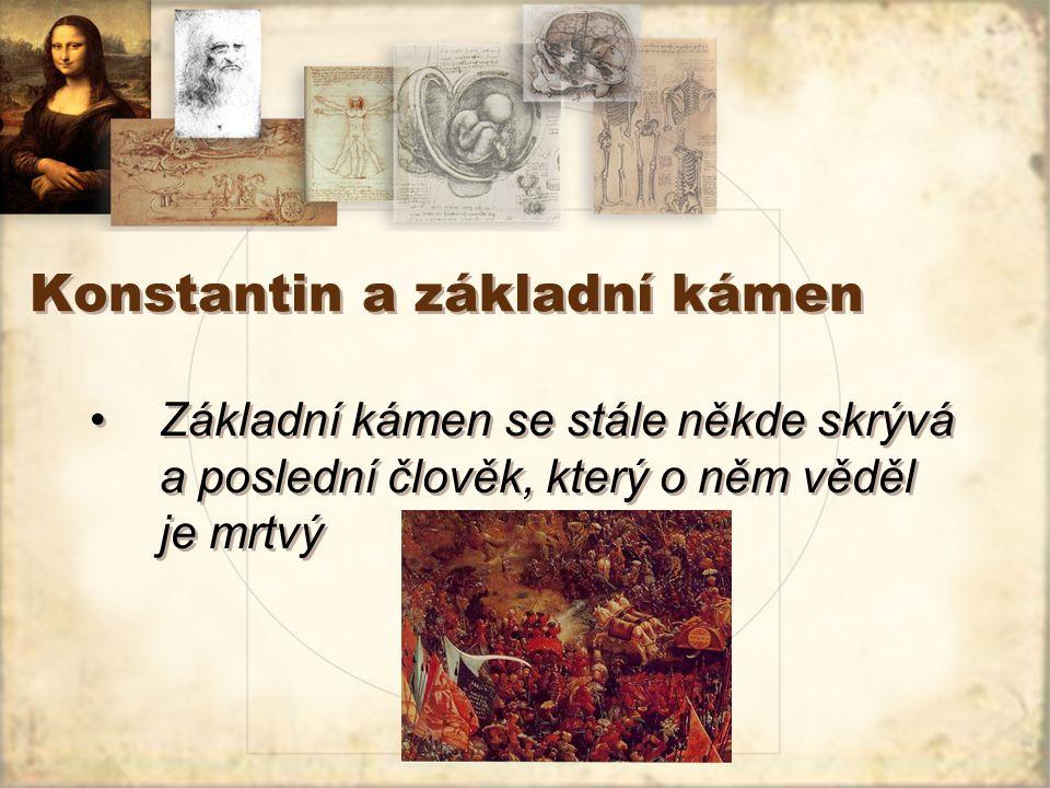 Konstantin a základní kámen Základní kámen se stále někde skrývá a poslední člověk, který o něm věděl je mrtvý