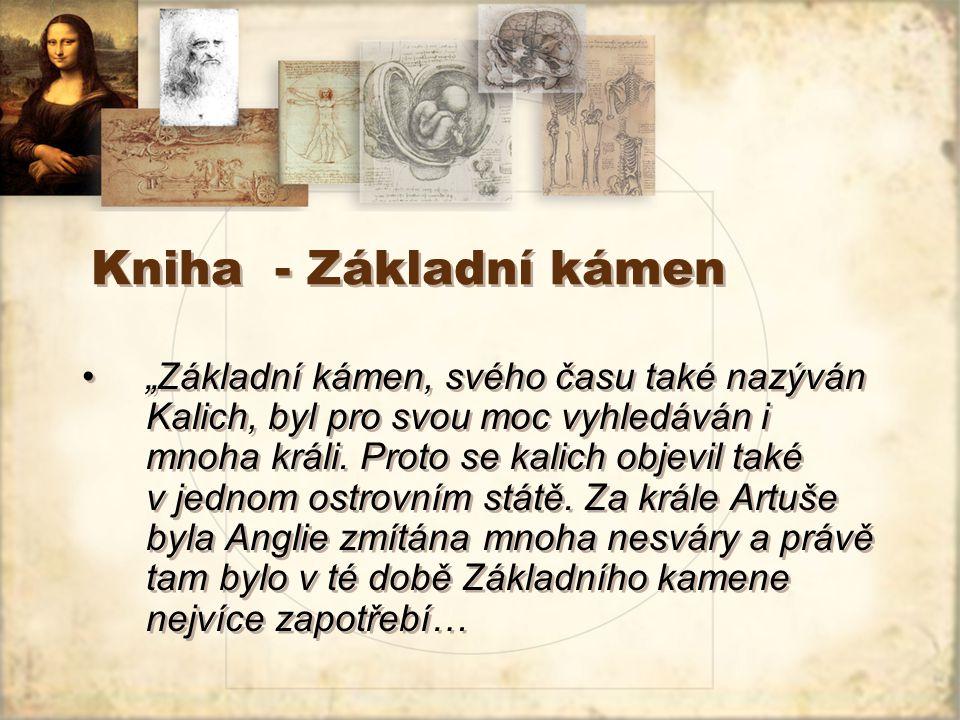 """Kniha - Základní kámen """"Základní kámen, svého času také nazýván Kalich, byl pro svou moc vyhledáván i mnoha králi."""