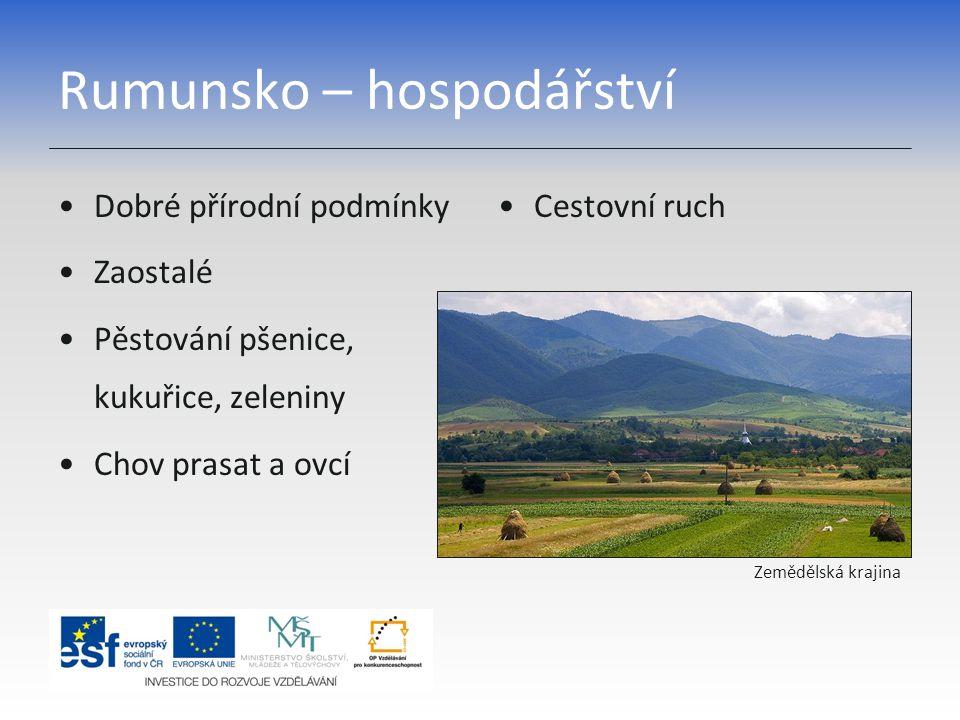 Rumunsko – hospodářství Dobré přírodní podmínky Zaostalé Pěstování pšenice, kukuřice, zeleniny Chov prasat a ovcí Cestovní ruch Zemědělská krajina