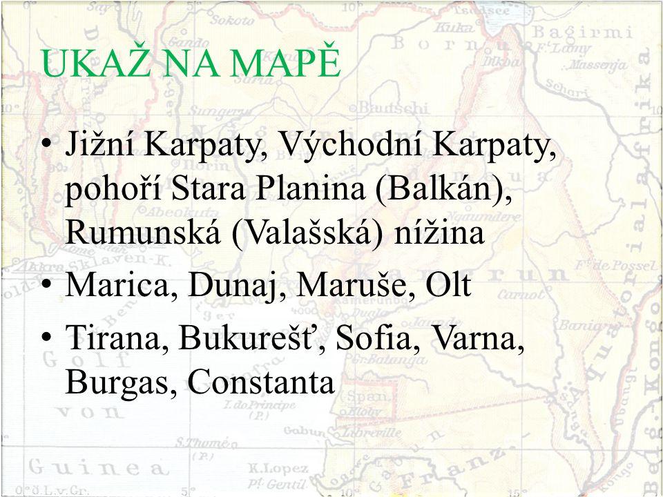 UKAŽ NA MAPĚ Jižní Karpaty, Východní Karpaty, pohoří Stara Planina (Balkán), Rumunská (Valašská) nížina Marica, Dunaj, Maruše, Olt Tirana, Bukurešť, S