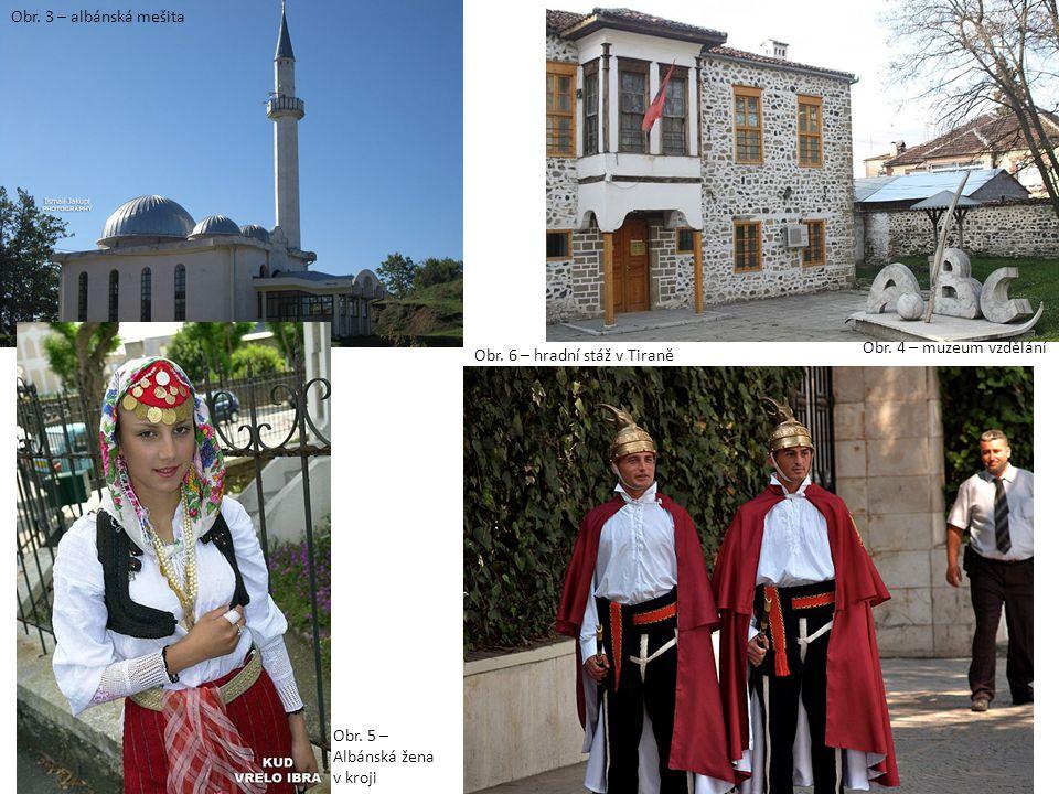 Obr. 3 – albánská mešita Obr. 4 – muzeum vzdělání Obr. 5 – Albánská žena v kroji Obr. 6 – hradní stáž v Tiraně