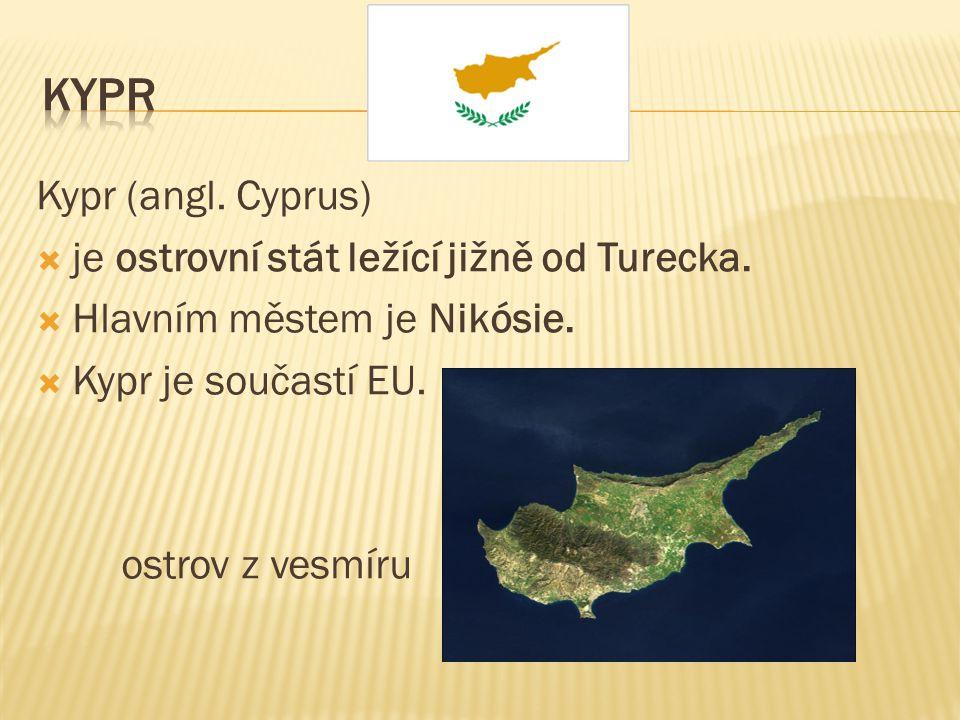 Kypr (angl. Cyprus)  je ostrovní stát ležící jižně od Turecka.  Hlavním městem je Nikósie.  Kypr je součastí EU. ostrov z vesmíru