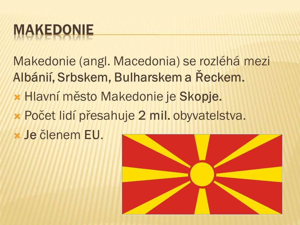 Makedonie (angl. Macedonia) se rozléhá mezi Albánií, Srbskem, Bulharskem a Řeckem.  Hlavní město Makedonie je Skopje.  Počet lidí přesahuje 2 mil. o