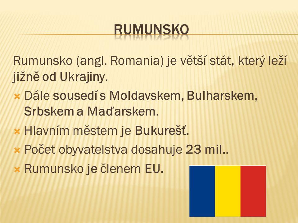 Rumunsko (angl. Romania) je větší stát, který leží jižně od Ukrajiny.  Dále sousedí s Moldavskem, Bulharskem, Srbskem a Maďarskem.  Hlavním městem j
