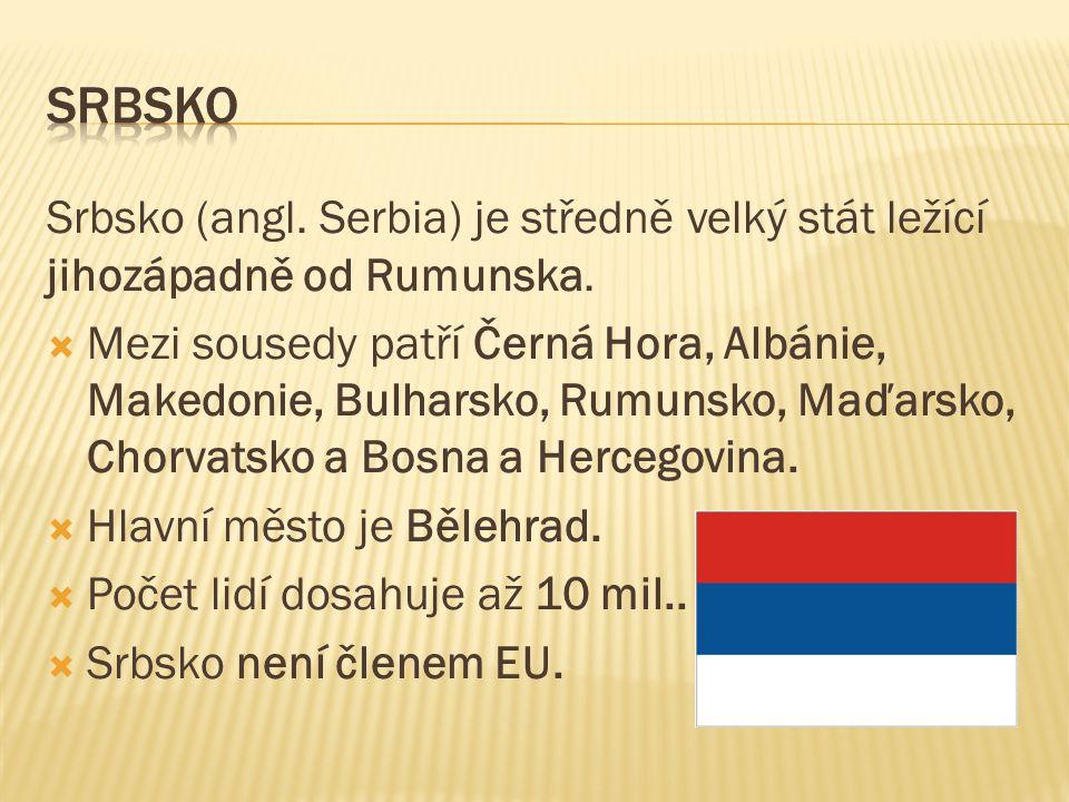Srbsko (angl. Serbia) je středně velký stát ležící jihozápadně od Rumunska.  Mezi sousedy patří Černá Hora, Albánie, Makedonie, Bulharsko, Rumunsko,
