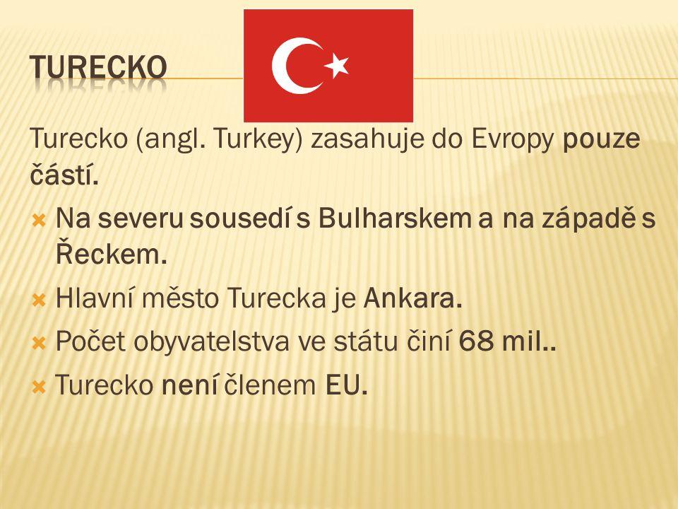 Turecko (angl. Turkey) zasahuje do Evropy pouze částí.  Na severu sousedí s Bulharskem a na západě s Řeckem.  Hlavní město Turecka je Ankara.  Poče