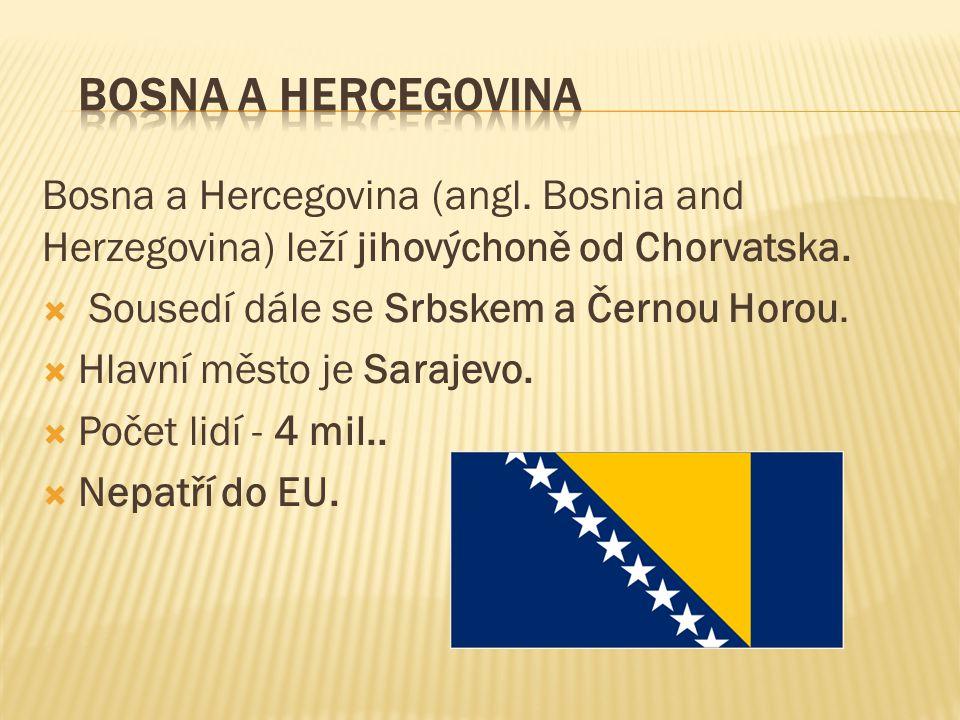 Bosna a Hercegovina (angl. Bosnia and Herzegovina) leží jihovýchoně od Chorvatska.  Sousedí dále se Srbskem a Černou Horou.  Hlavní město je Sarajev