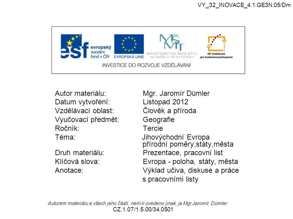 Autor materiálu: Mgr. Jaromír Dümler Datum vytvoření: Listopad 2012 Vzdělávací oblast: Člověk a příroda Vyučovací předmět: Geografie Ročník: Tercie Té