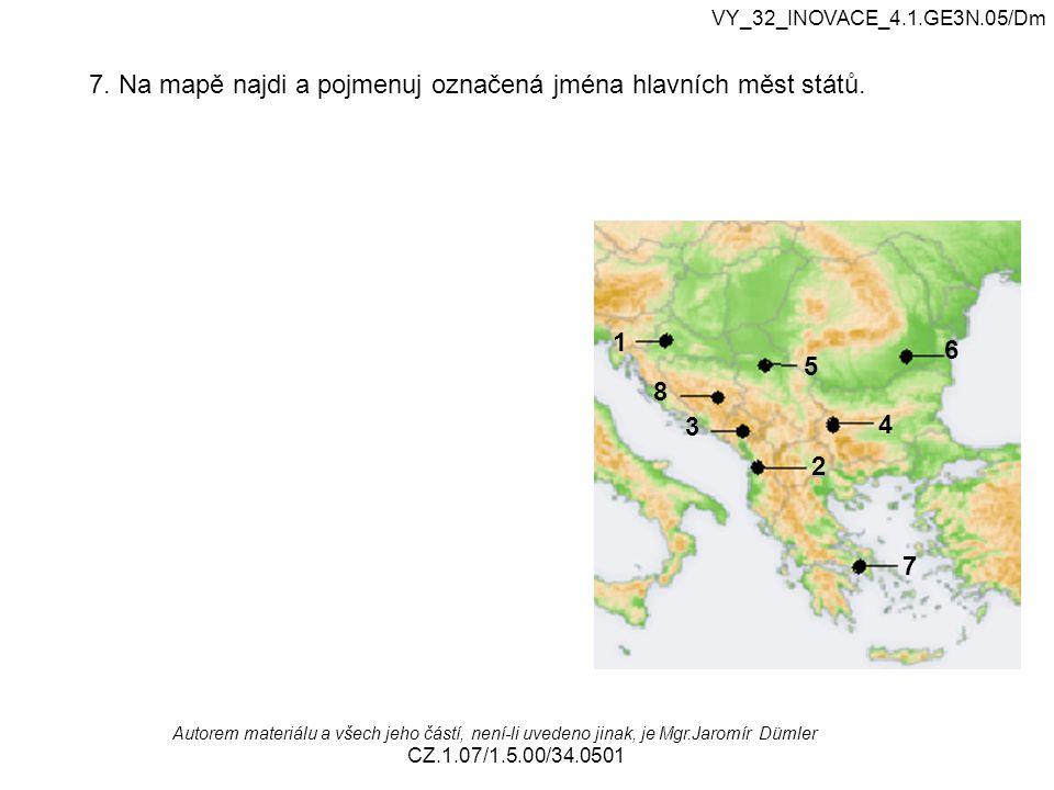 VY_32_INOVACE_4.1.GE3N.05/Dm Autorem materiálu a všech jeho částí, není-li uvedeno jinak, je Mgr.Jaromír Dümler CZ.1.07/1.5.00/34.0501 7. Na mapě najd