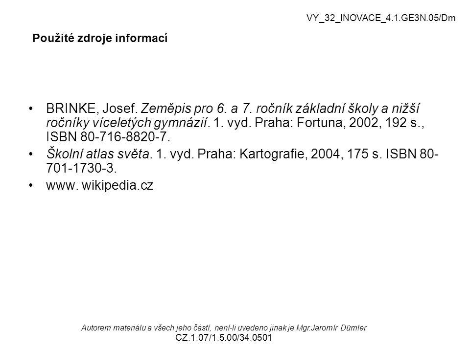 Použité zdroje informací BRINKE, Josef. Zeměpis pro 6. a 7. ročník základní školy a nižší ročníky víceletých gymnázií. 1. vyd. Praha: Fortuna, 2002, 1