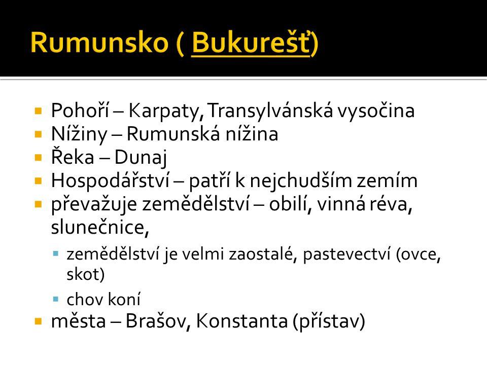  Pohoří – Stará Planina ( Balkán)  Pirin  Nížiny – Rumunská (Valašská)  Hornothrácká  Řeky – Dunaj, Marica  Hospodářství – lepší než v Rumunsku  produktivnější zemědělství – zelenina  (rajčata,paprika), ovoce, víno, tabák  města – Plovdiv  Varna (rekreace)  Burgas (přístav – dovoz ropy a plynu)