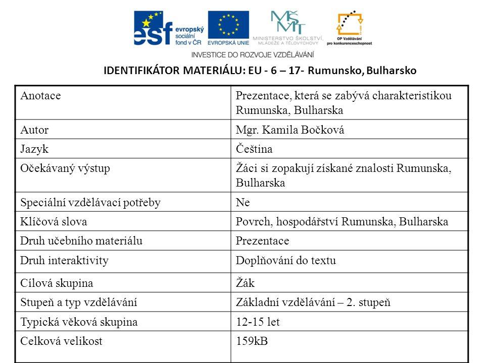 IDENTIFIKÁTOR MATERIÁLU: EU - 6 – 17- Rumunsko, Bulharsko AnotacePrezentace, která se zabývá charakteristikou Rumunska, Bulharska AutorMgr.