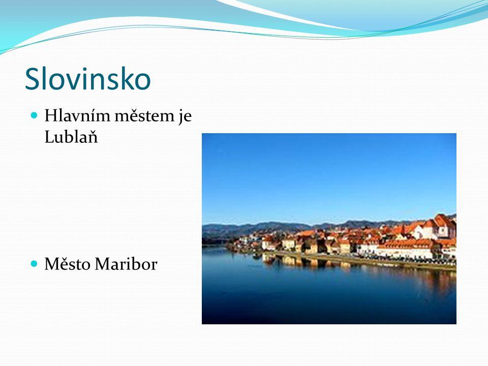 Slovinsko Hlavním městem je Lublaň Město Maribor