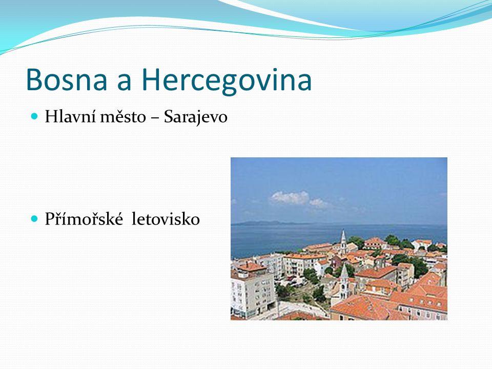 Bosna a Hercegovina Hlavní město – Sarajevo Přímořské letovisko