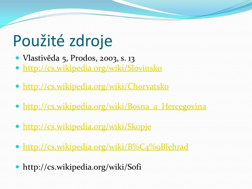 Použité zdroje Vlastivěda 5, Prodos, 2003, s. 13 http://cs.wikipedia.org/wiki/Slovinsko http://cs.wikipedia.org/wiki/Chorvatsko http://cs.wikipedia.or