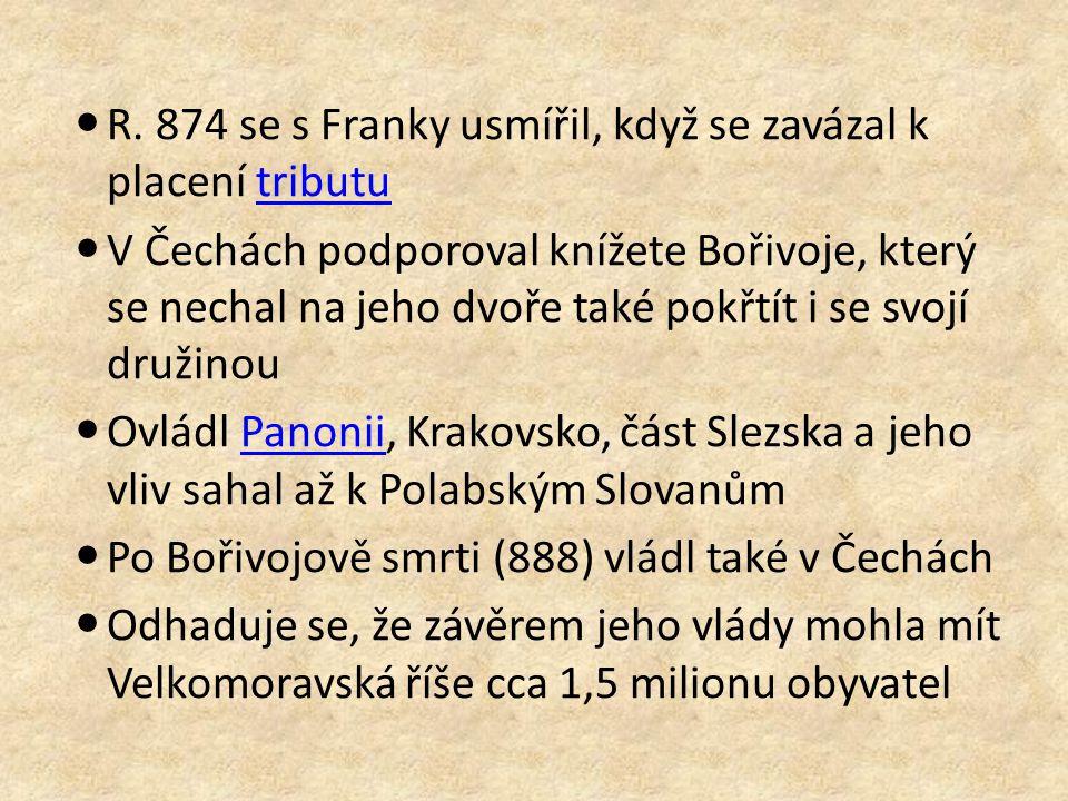 R. 874 se s Franky usmířil, když se zavázal k placení tribututributu V Čechách podporoval knížete Bořivoje, který se nechal na jeho dvoře také pokřtít