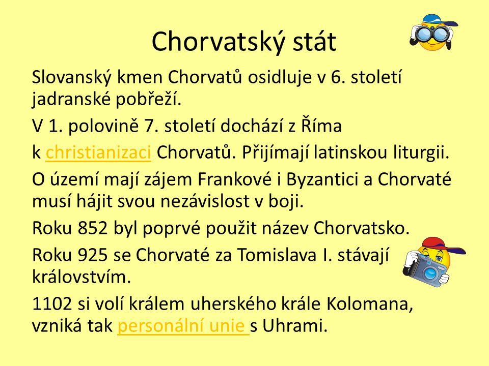 Chorvatský stát Slovanský kmen Chorvatů osidluje v 6. století jadranské pobřeží. V 1. polovině 7. století dochází z Říma k christianizaci Chorvatů. Př