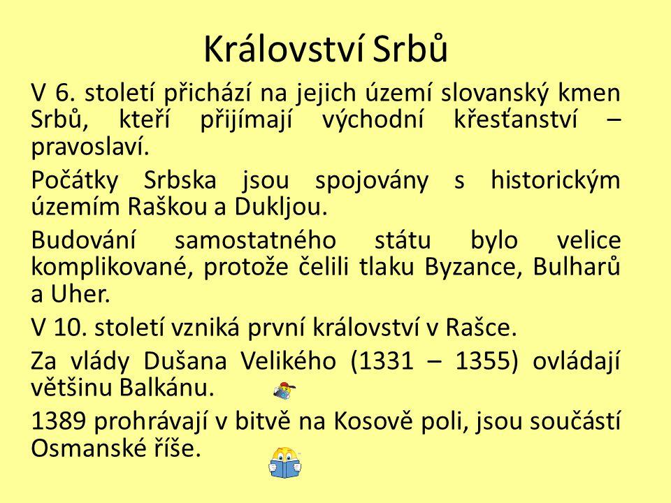 Království Srbů V 6. století přichází na jejich území slovanský kmen Srbů, kteří přijímají východní křesťanství – pravoslaví. Počátky Srbska jsou spoj