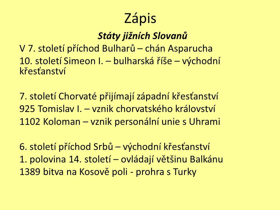 Zápis Státy jižních Slovanů V 7. století příchod Bulharů – chán Asparucha 10. století Simeon I. – bulharská říše – východní křesťanství 7. století Cho
