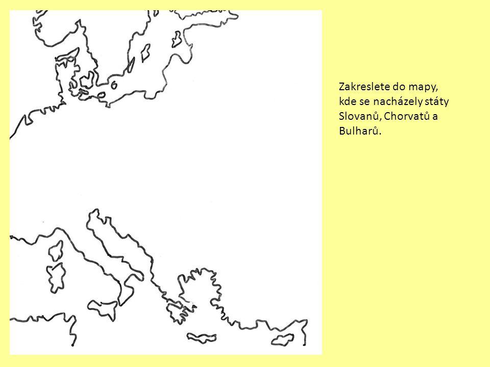 Zakreslete do mapy, kde se nacházely státy Slovanů, Chorvatů a Bulharů.