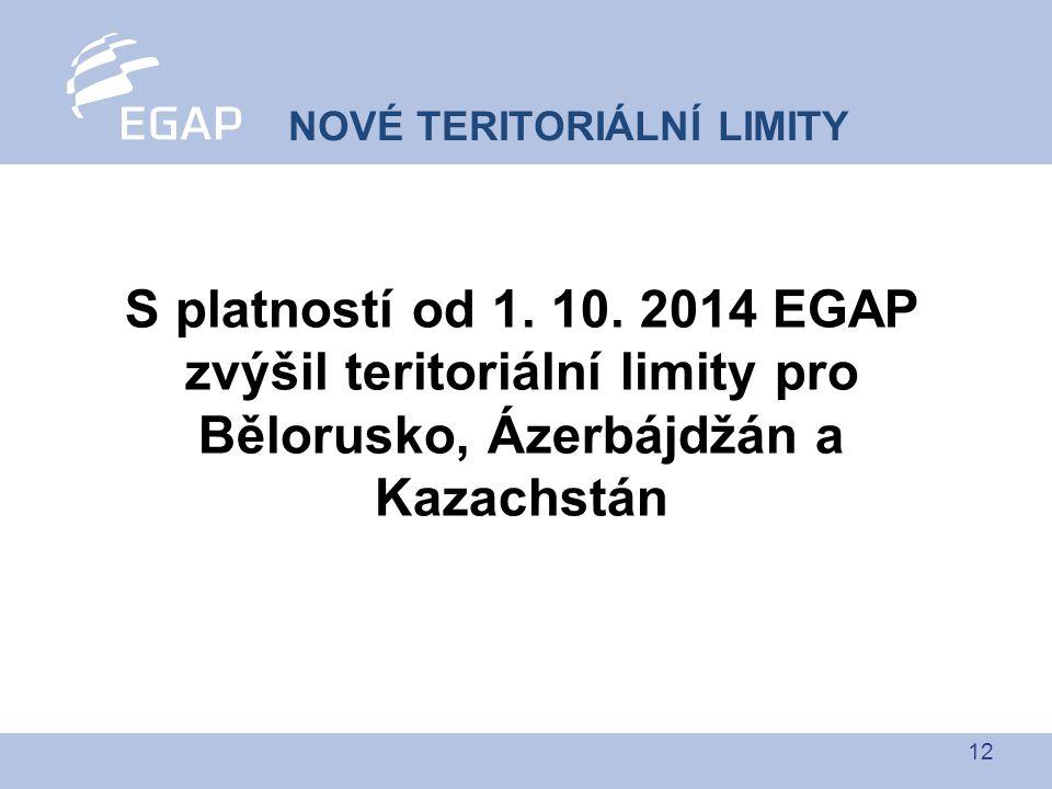 12 S platností od 1. 10. 2014 EGAP zvýšil teritoriální limity pro Bělorusko, Ázerbájdžán a Kazachstán NOVÉ TERITORIÁLNÍ LIMITY