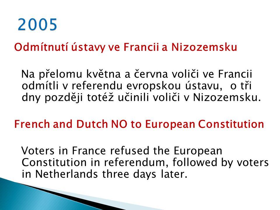 Odmítnutí ústavy ve Francii a Nizozemsku Na přelomu května a června voliči ve Francii odmítli v referendu evropskou ústavu, o tři dny později totéž učinili voliči v Nizozemsku.