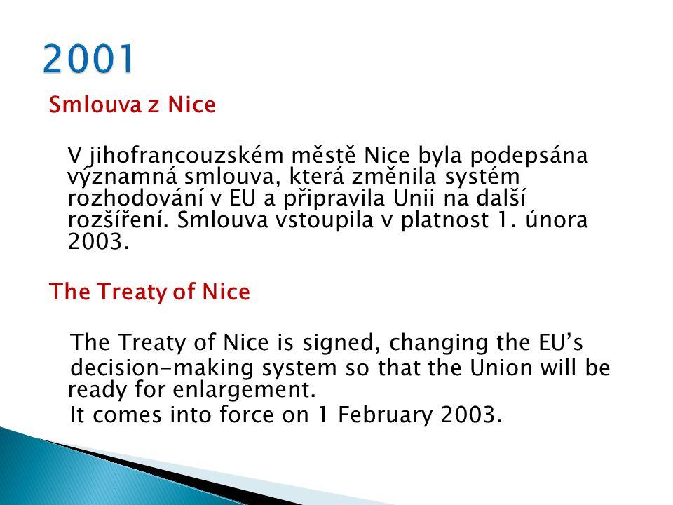 Smlouva z Nice V jihofrancouzském městě Nice byla podepsána významná smlouva, která změnila systém rozhodování v EU a připravila Unii na další rozšíření.