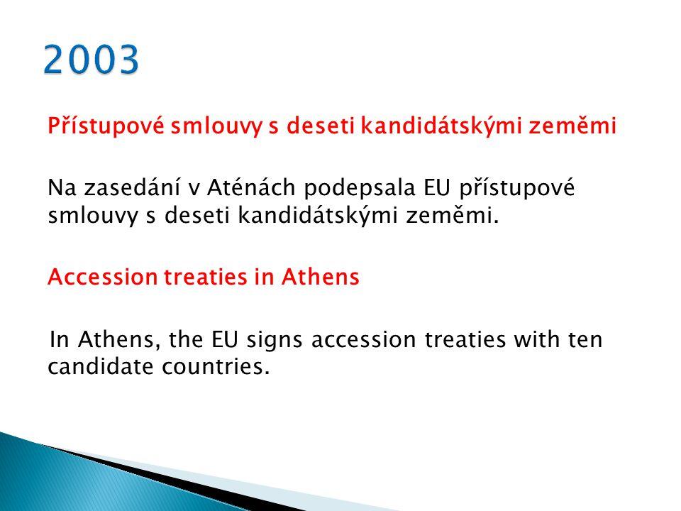 Přístupové smlouvy s deseti kandidátskými zeměmi Na zasedání v Aténách podepsala EU přístupové smlouvy s deseti kandidátskými zeměmi.