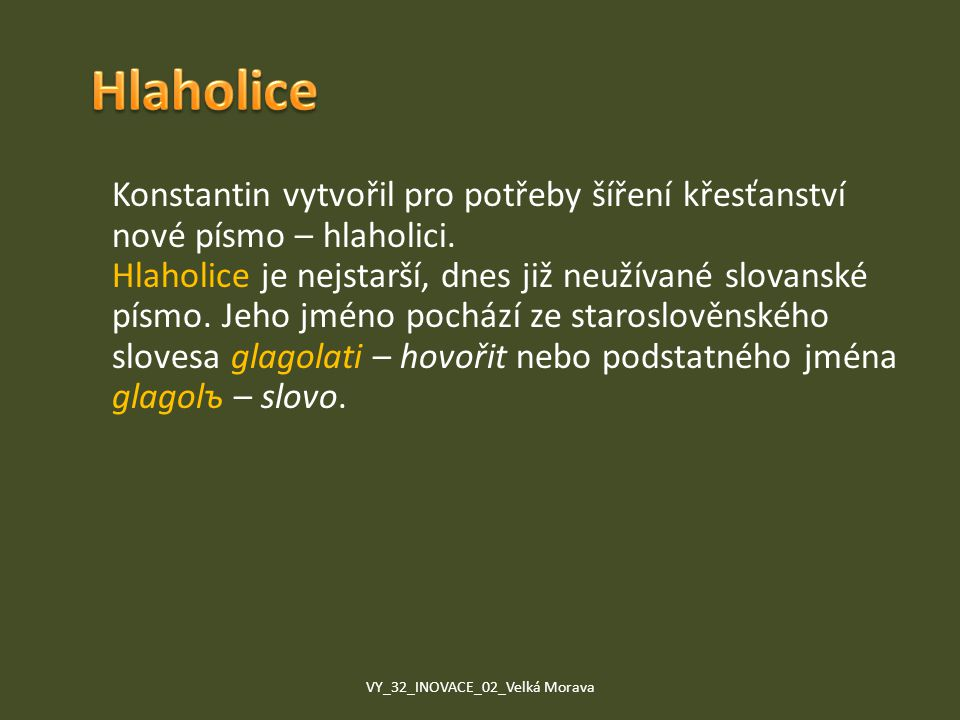 Konstantin vytvořil pro potřeby šíření křesťanství nové písmo – hlaholici. Hlaholice je nejstarší, dnes již neužívané slovanské písmo. Jeho jméno poch