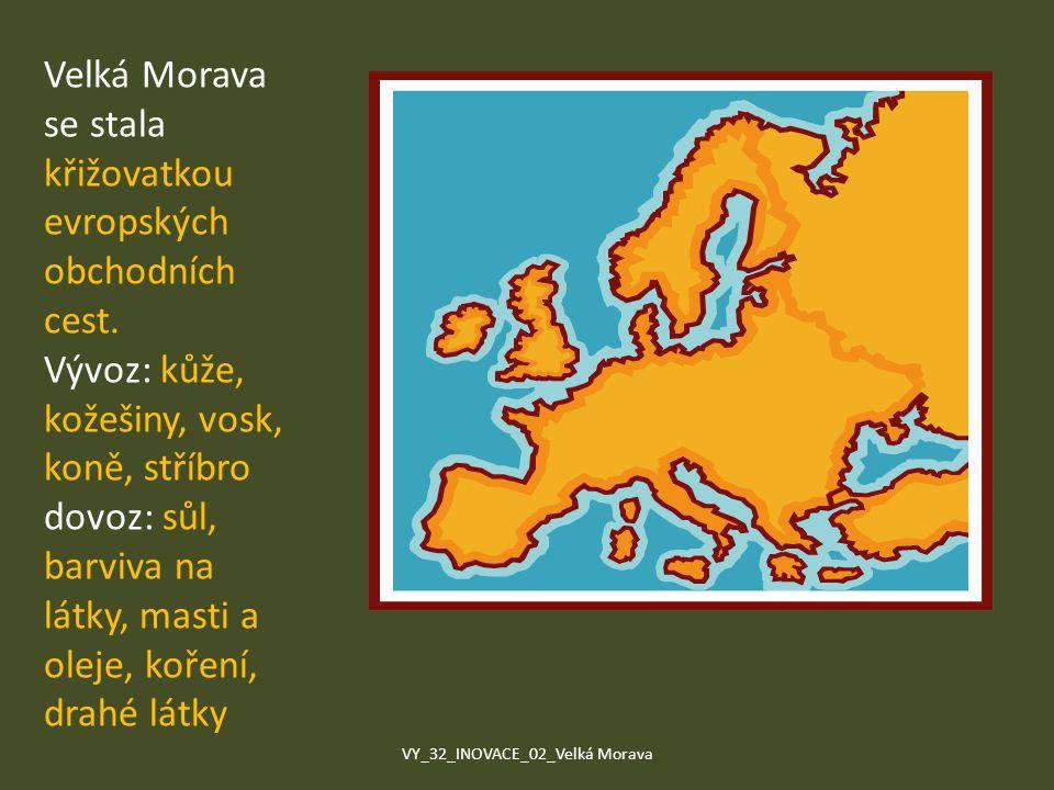 Velká Morava se stala křižovatkou evropských obchodních cest. Vývoz: kůže, kožešiny, vosk, koně, stříbro dovoz: sůl, barviva na látky, masti a oleje,