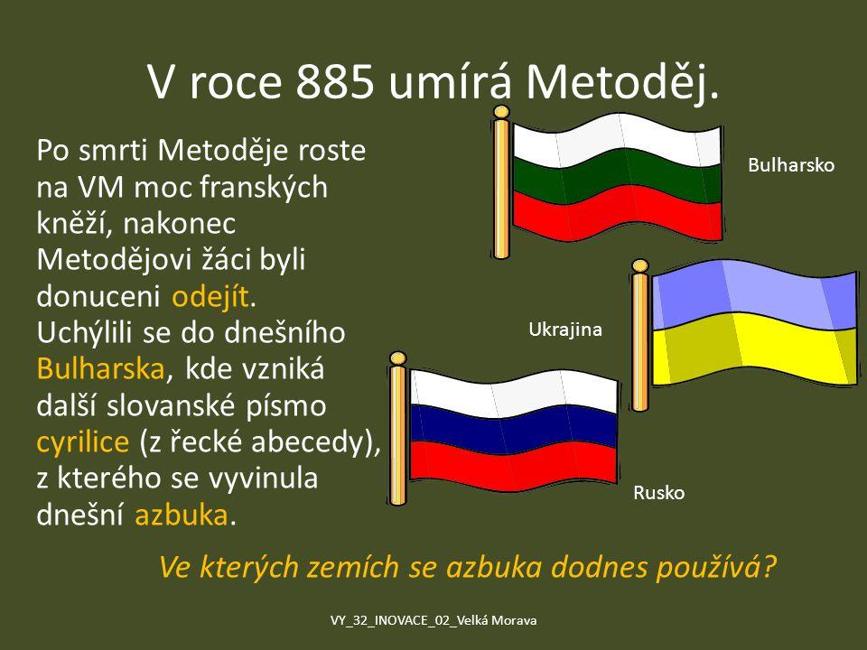 V roce 885 umírá Metoděj. Po smrti Metoděje roste na VM moc franských kněží, nakonec Metodějovi žáci byli donuceni odejít. Uchýlili se do dnešního Bul